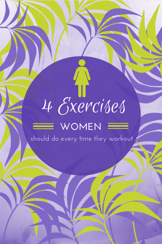 4 Exercises Women Should Do Every Time They Workout