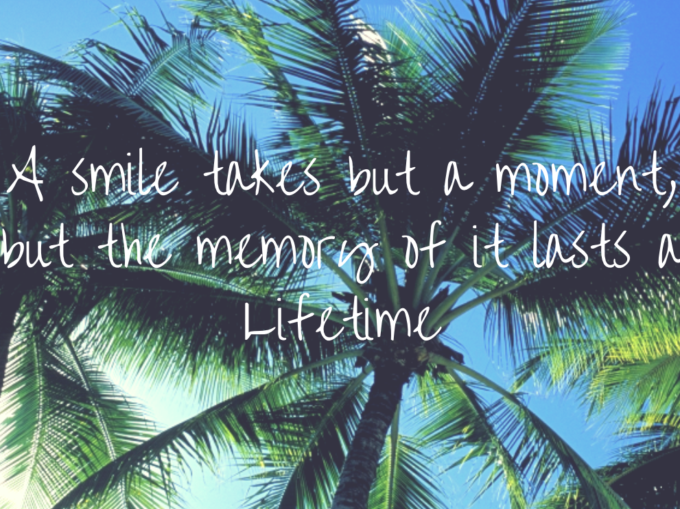 A Smiles Takes But A Moment, But The Memory Of It Lasts A Lifetime