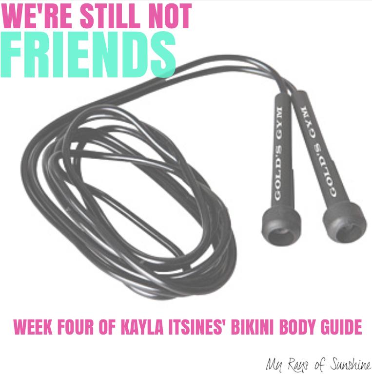 We're Still Not Friends - Week Four of Kayla Itsines' Bikini Body Guide