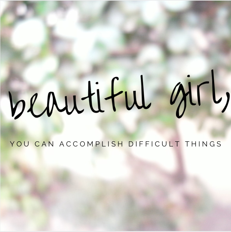 beautiful girl, you can accomplish difficult things