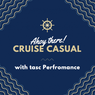 Cruise Casual with tasc Performance