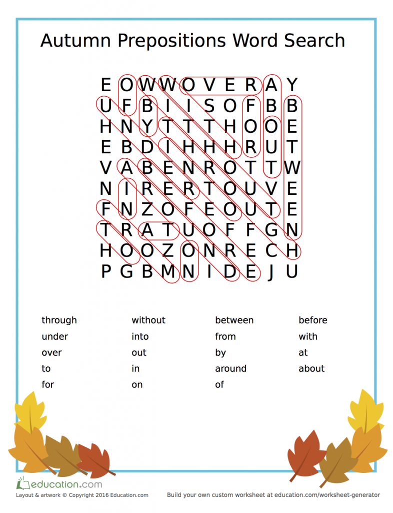 As the weather gets colder, your child will be spending more time indoors. Keep her mind busy and learning with this autumn themed word search! Education.com has lots more resources like this one that make learning prepositions fun!