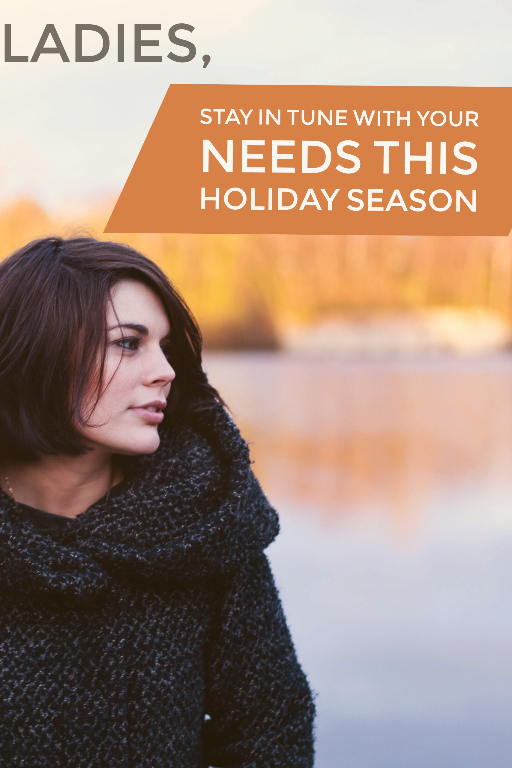 Ladies, Stay in Tune With Your Needs this Holiday Season + $25 Visa Gift Card GIveaway