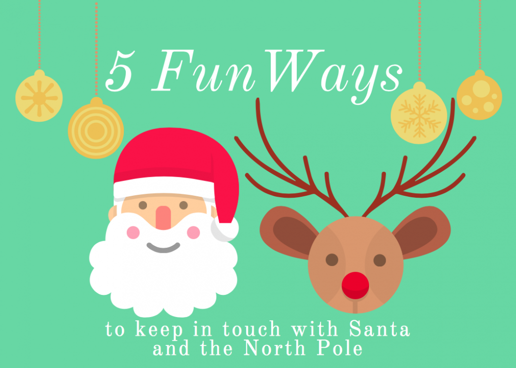 5 Fun Ways to Keep in Touch with Santa and the North Pole